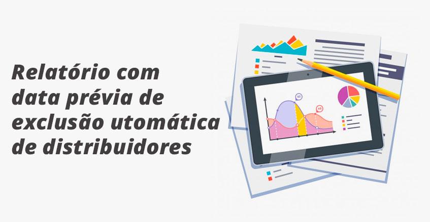 Sistema de vendas diretas e marketing multinível Maxnivel - Conheça: Relatório com data prévia de exclusão automática de distribuidores