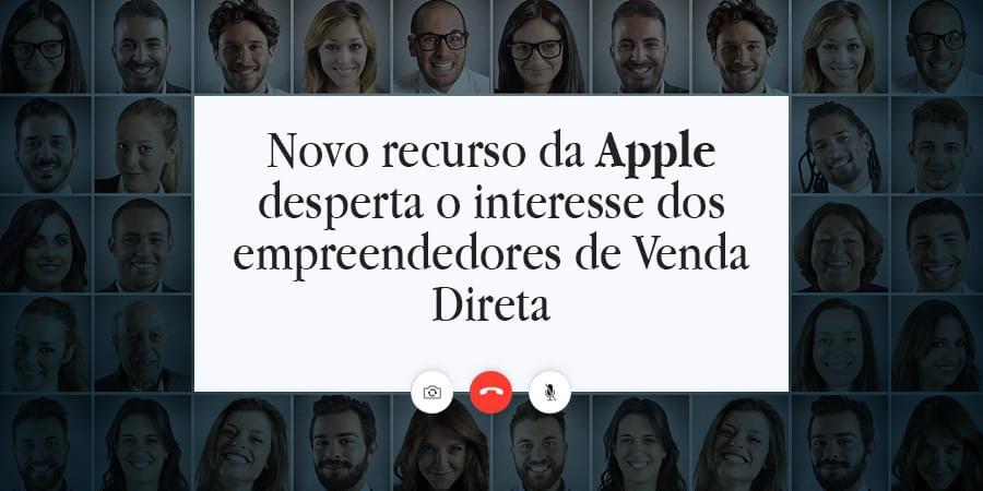 Sistema de vendas diretas e marketing multinível Maxnivel - Novo recurso da Apple desperta o interesse dos empreendedores de Venda Direta