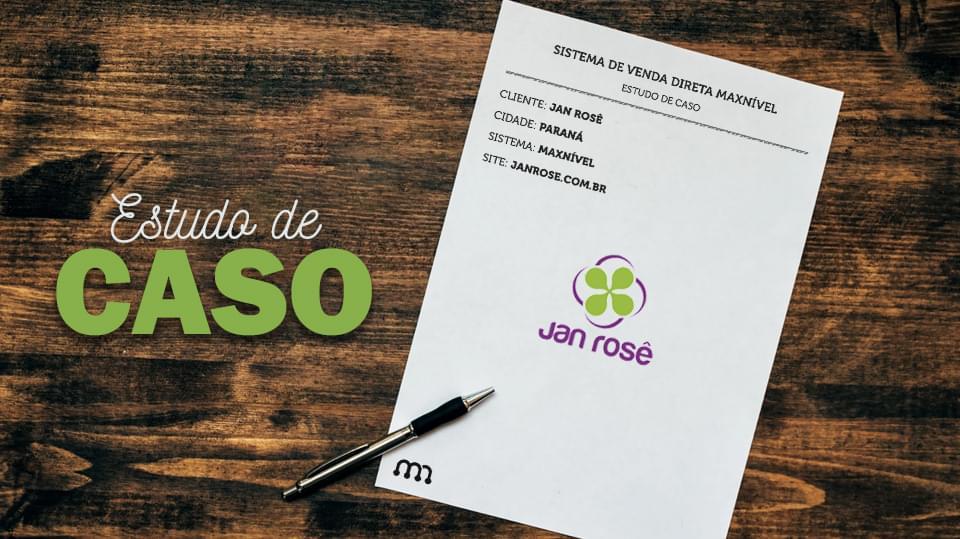 Sistema de vendas diretas e marketing multinível Maxnivel - Estudo de caso: Como a Jan Rosê obteve sucesso ao acreditar nas pessoas e no mercado Multinível?