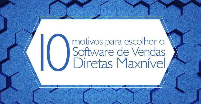 Sistema de vendas diretas e marketing multinível Maxnivel - 10 motivos para escolher o Software de Vendas Diretas Maxnível