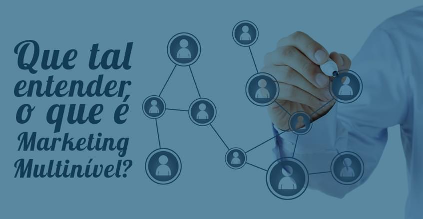 Sistema de vendas diretas e marketing multinível Maxnivel - Que tal entender o que é marketing multinível?